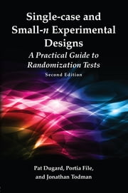 Single-case and Small-n Experimental Designs - A Practical Guide To Randomization Tests, Second Edition ebook by Pat Dugard,Portia File,Jonathan Todman