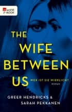 The Wife Between Us - Wer ist sie wirklich? ebook by Sarah Pekkanen, Alice Jakubeit, Greer Hendricks