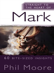 Straight to the Heart of Mark - 60 bite-sized insights ebook by Phil Moore