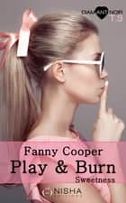 Play & burn Sweetness - tome 3 ebook by Fanny Cooper