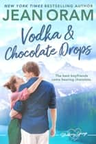 Vodka and Chocolate Drops - A Small Town Romance ebook by Jean Oram