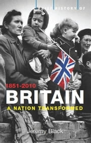 A Brief History of Britain 1851-2010 - Volume 4 ebook by Jeremy Black