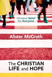 The Christian Life and Hope ebook by Alister McGrath