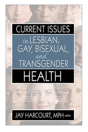 Current Issues in Lesbian, Gay, Bisexual, and Transgender Health ebook by Jay Harcourt