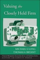 Valuing the Closely Held Firm ebook by Michael S. Long,Thomas A. Bryant