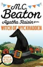 Agatha Raisin and the Witch of Wyckhadden ebook by M.C. Beaton