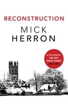 Reconstruction eBook by Mick Herron