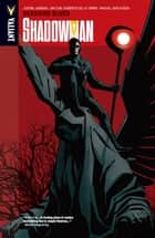 Shadowman Vol. 3: Deadside Blues ebook by Justin Jordan, Jim Zub, Ales Kot,...