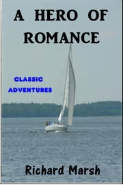 A Hero of Romance ebook by Richard Marsh