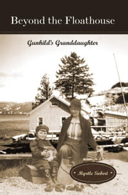 Beyond the Floathouse: Gunhild's Granddaughter - The Floathouse Series, #2 ebook by Myrtle Siebert