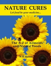 Nature Cures - the A to Z of Ailments and Natural Foods ebook by Nat Hawes