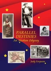Parallel Destinies, An Alaskan Odyssey ebook by Judy Ferguson