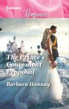 The Prince's Convenient Proposal ebook by Barbara Hannay