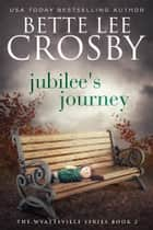 Jubilee's Journey - A Southern Saga ebook by Bette Lee Crosby