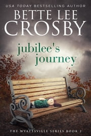 Jubilee's Journey - A Family Saga ebook by Bette Lee Crosby