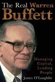 The Real Warren Buffett - Managing Capital, Leading People ebook by James O'Loughlin