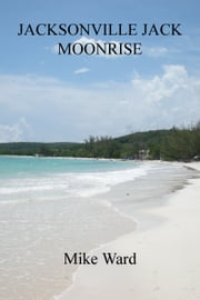 Jacksonville Jack 2: Moonrise ebook by Mike Ward