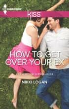 How to Get Over Your Ex ebook by Nikki Logan