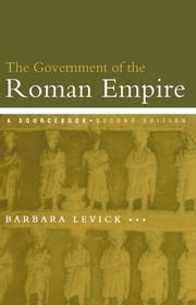 The Government of the Roman Empire - A Sourcebook ebook by Dr Barbara Levick,Barbara Levick