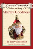 Dear Canada Christmas Story No. 8: Shirley Goodness