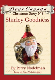 Dear Canada Christmas Story No. 8: Shirley Goodness ebook by Perry Nodelman