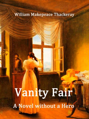 a personal review of the novel vanity fair by william makepeace Vanity fair: a novel without a hero is a novel by english author william makepeace thackeray, first published in 1847–48, satirising society in early 19th-century britain.