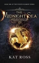The Midnight Sea ebook by Kat Ross