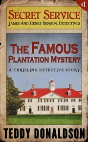 The Famous Plantation Mystery - Detective Thriller Series, #1 ebook by Teddy Donaldson