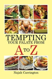 Tempting Your Palate from A To Z ebook by Najah Carrington