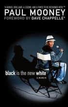 Black Is the New White ebook by Paul Mooney, Dave Chappelle