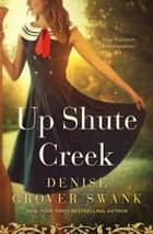 Up Shute Creek - Rose Gardner Investigations #4 eBook by Denise Grover Swank