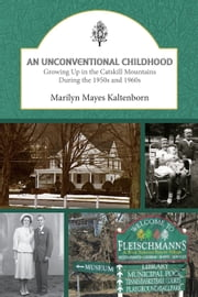 An Unconventional Childhood - Growing up in the Catskill Mountains During the 1950s and 1960s ebook by Marilyn Mayes Kaltenborn