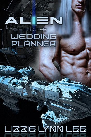 Alien and the Wedding Planner ebook by Lizzie Lynn Lee
