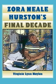 Zora Neale Hurston's Final Decade ebook by Virginia Lynn Moylan