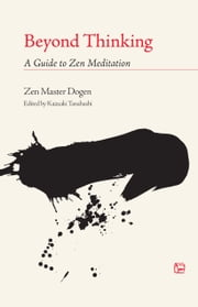 Beyond Thinking - A Guide to Zen Meditation ebook by Zen Master Dogen,Kazuaki Tanahashi