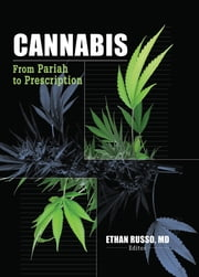 Cannabis - From Pariah to Prescription ebook by Ethan B Russo