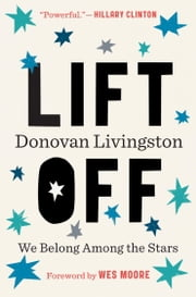 Lift Off - We Belong Among the Stars ebook by Donovan Livingston,Wes Moore