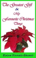 The Greatest Gift, My Favorite Christmas Things & That Certain Christmas Feeling ebook by Elaine Denald-Stewart