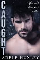 Caught - A romantic winter thriller ebook by Adele Huxley