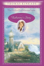 The Girls of Lighthouse Lane #1 - Katherine's Story ebook by Thomas Kinkade,Erika Tamar