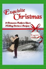 Exquisite Christmas - 21 Romance Authors Share Holiday Stories & Recipes ebook by Victoria Adams,Rose Anderson,E. Ayers