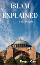 Islam Explained: 2 In 1 Bundle ebook by Dogan Can