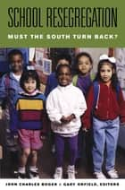 School Resegregation - Must the South Turn Back? ebook by John Charles Boger, Gary Orfield