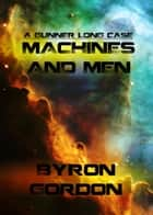 Machines And Men ebook by Byron Gordon