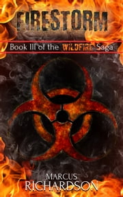 Firestorm - Book 3 of the Wildfire Saga ebook by Marcus Richardson