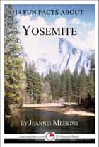 14 Fun Facts About Yosemite: A 15-Minute Book ebook by Jeannie Meekins