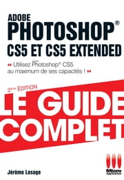 Photoshop Cs5.5 Guide Complet ebook by Jérôme Lesage