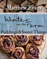 Winter on the Farm: Puddings and Sweet Things ebook by Matthew Evans