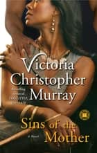 Sins of the Mother - A Novel ebook by Victoria Christopher Murray