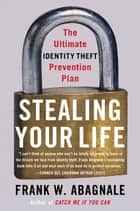 Stealing Your Life ebook by Frank W. Abagnale